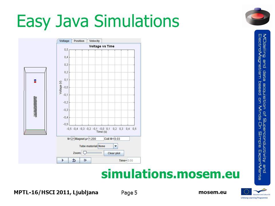 Page 5 Easy Java Simulations MPTL-16/HSCI 2011, Ljubljana simulations.mosem.eu mosem.eu