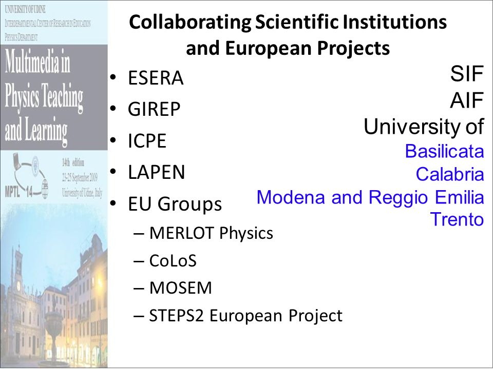 Collaborating Scientific Institutions and European Projects ESERA GIREP ICPE LAPEN EU Groups – MERLOT Physics – CoLoS – MOSEM – STEPS2 European Projec