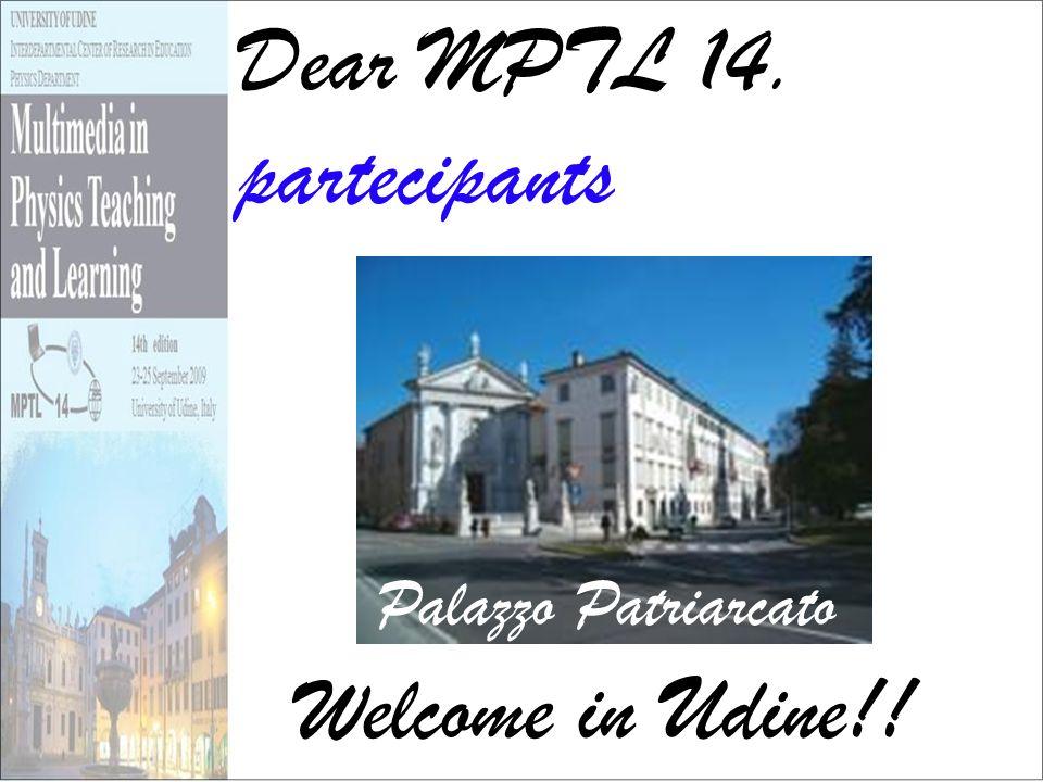 Welcome in Udine!! Palazzo Patriarcato Dear MPTL 14. partecipants