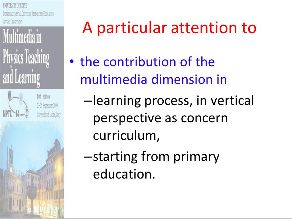 A particular attention to the contribution of the multimedia dimension in – learning process, in vertical perspective as concern curriculum, – startin