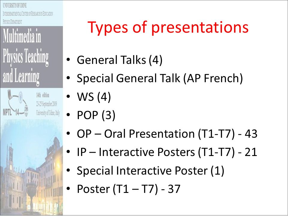 Types of presentations General Talks (4) Special General Talk (AP French) WS (4) POP (3) OP – Oral Presentation (T1-T7) - 43 IP – Interactive Posters