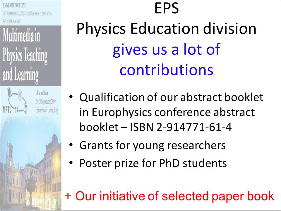 EPS Physics Education division gives us a lot of contributions Qualification of our abstract booklet in Europhysics conference abstract booklet – ISBN