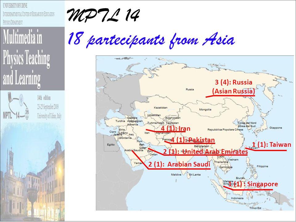 MPTL 14 18 partecipants from Asia 1 (1): Taiwan 1 (1) : Singapore 4 (1): Pakistan 4 (1): Iran 3 (4): Russia (Asian Russia) 2 (1): United Arab Emirates 2 (1): Arabian Saudi