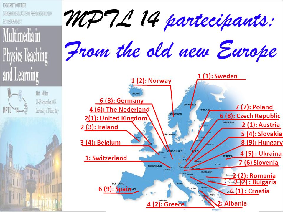 MPTL 14 partecipants: From the old new Europe 2 (3): Ireland 7 (6) Slovenia 8 (9): Hungary 1 (1): Sweden 7 (7): Poland 2 (2): Romania 6 (8): Czech Rep