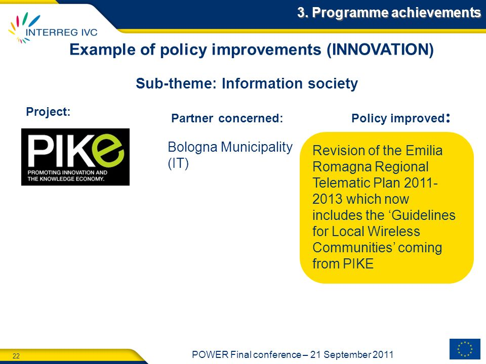 22 POWER Final conference – 21 September 2011 3. Programme achievements Sub-theme: Information society Example of policy improvements (INNOVATION) Pro