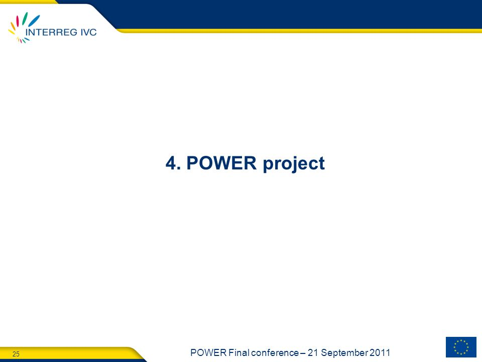 25 POWER Final conference – 21 September 2011 4. POWER project