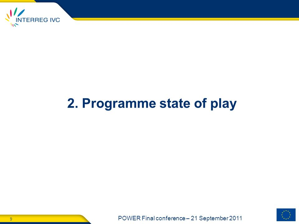 9 POWER Final conference – 21 September 2011 2. Programme state of play