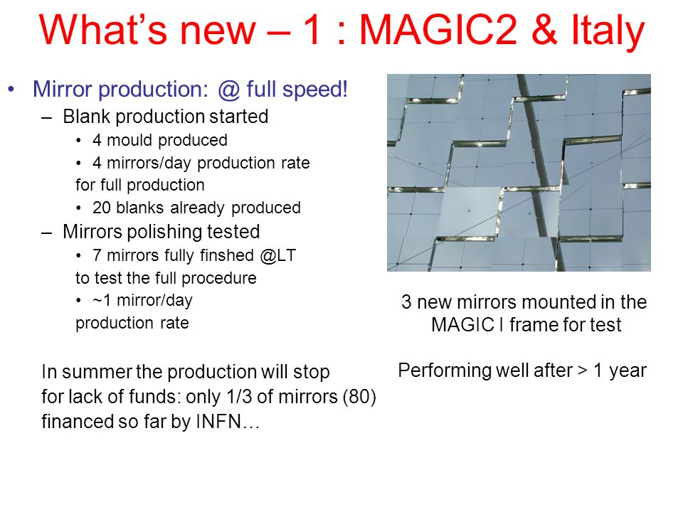 Whats new – 1 : MAGIC2 & Italy Mirror production: @ full speed! –Blank production started 4 mould produced 4 mirrors/day production rate for full prod