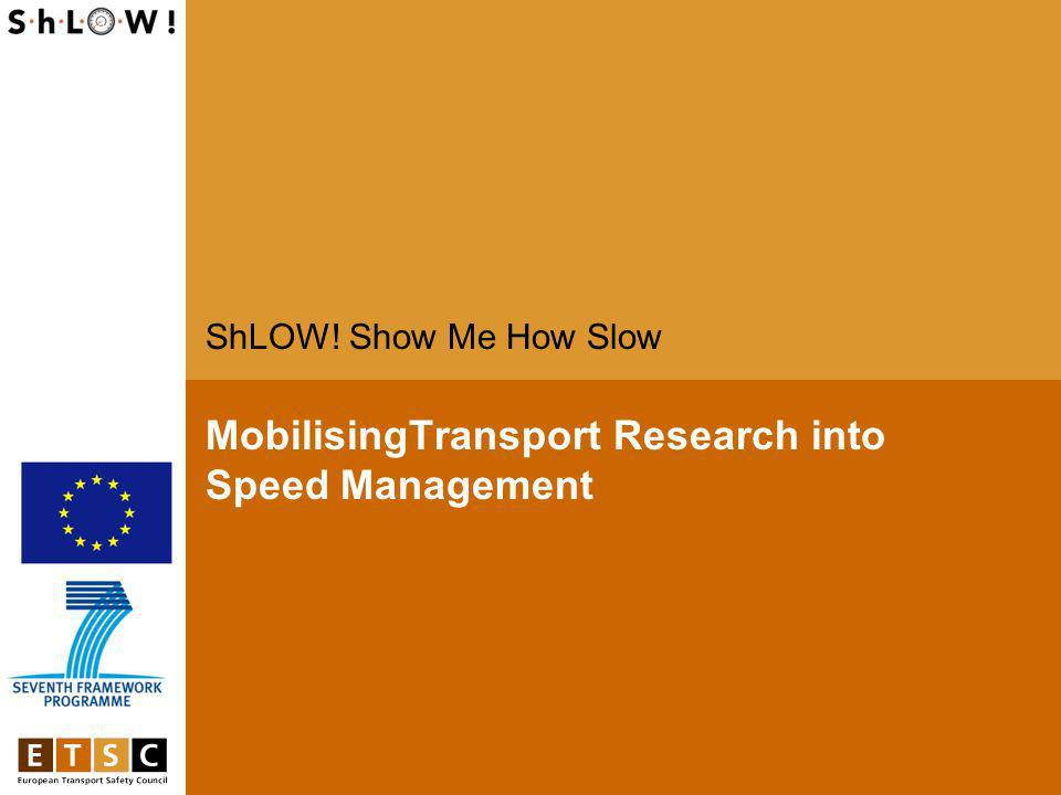 MobilisingTransport Research into Speed Management ShLOW! Show Me How Slow