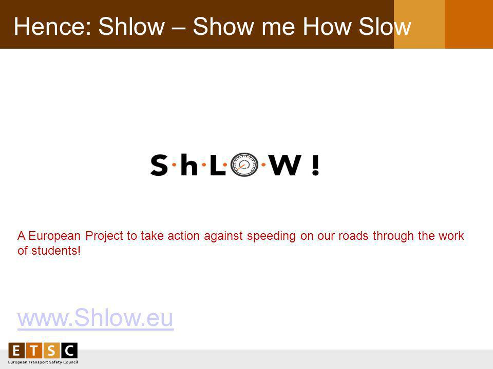 Hence: Shlow – Show me How Slow A European Project to take action against speeding on our roads through the work of students.