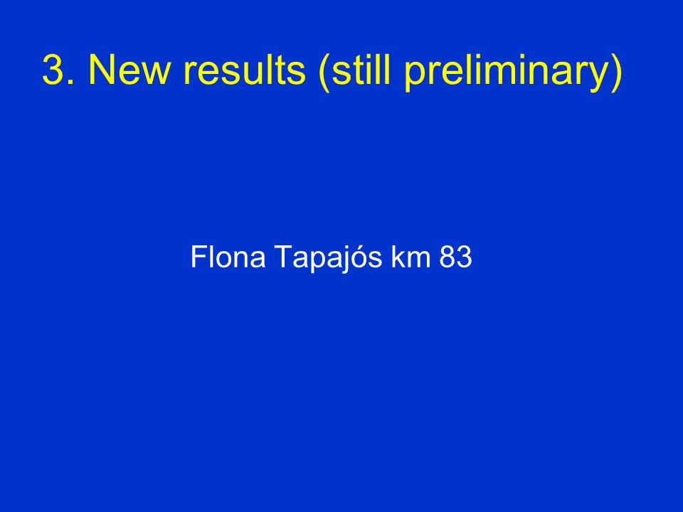 3. New results (still preliminary) Flona Tapajós km 83