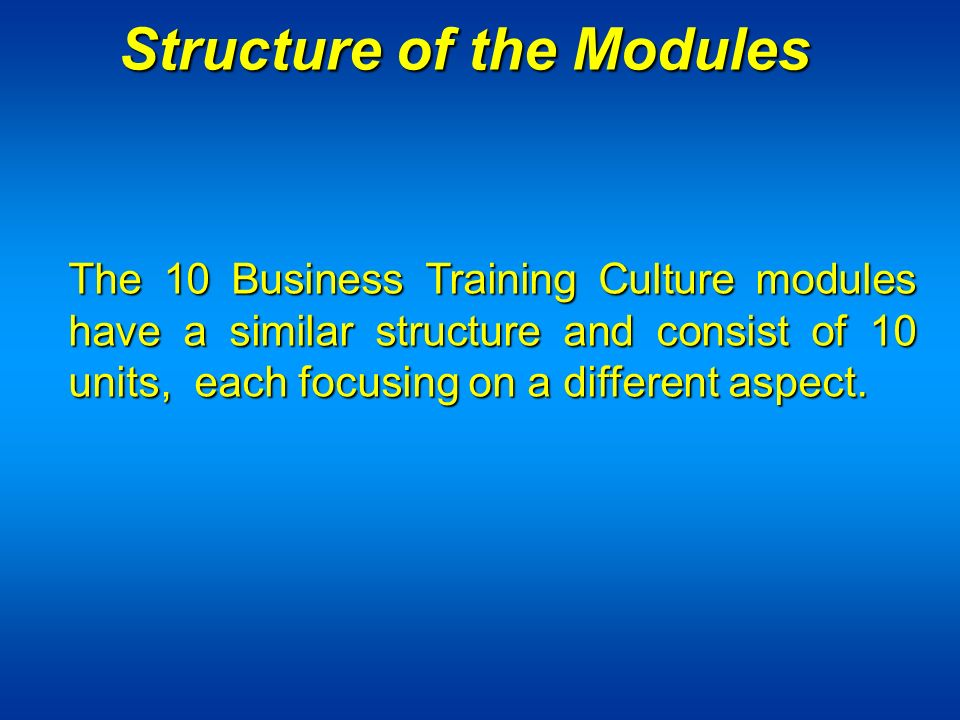 The 10 Business Training Culture modules have a similar structure and consist of 10 units, each focusing on a different aspect.
