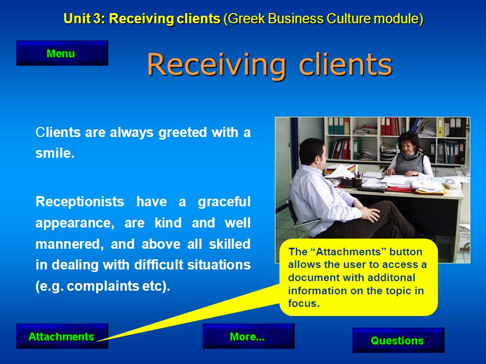 Unit 3: Receiving clients (Greek Business Culture module) Receiving clients Clients are always greeted with a smile.