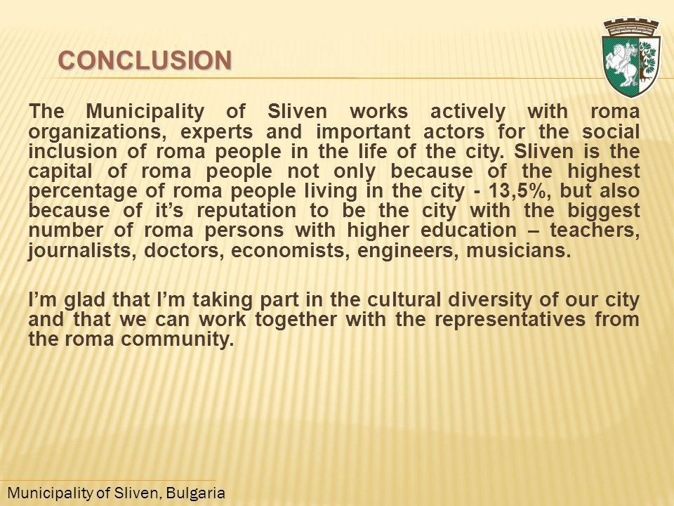 Municipality of Sliven, Bulgaria The Municipality of Sliven works actively with roma organizations, experts and important actors for the social inclus