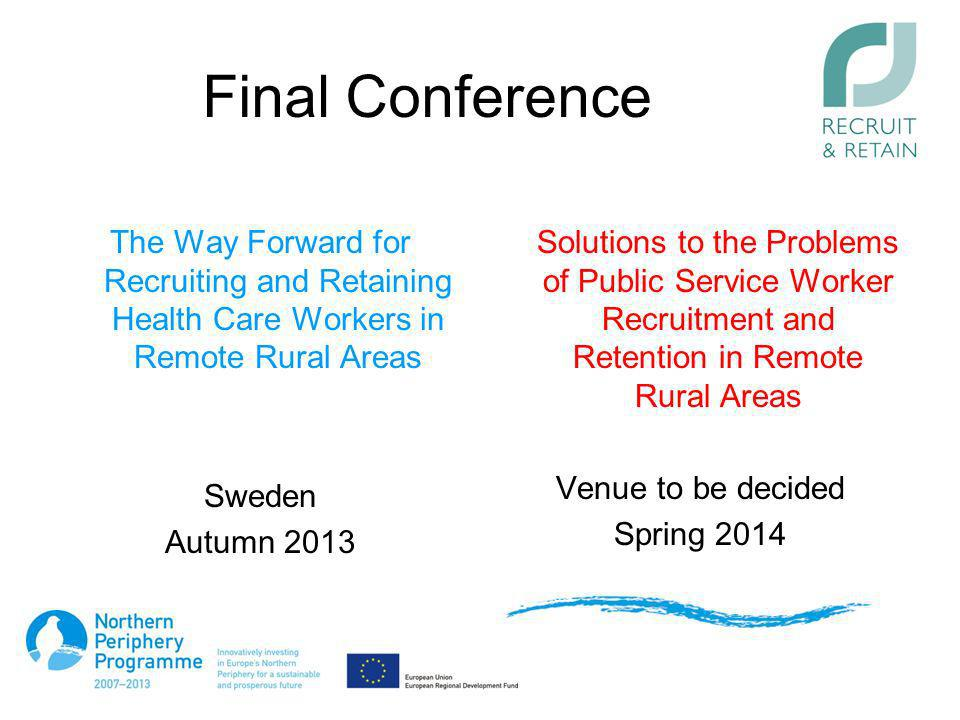 Final Conference The Way Forward for Recruiting and Retaining Health Care Workers in Remote Rural Areas Sweden Autumn 2013 Solutions to the Problems o