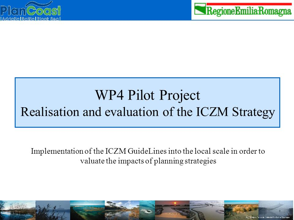 WP4 Pilot Project Realisation and evaluation of the ICZM Strategy Implementation of the ICZM GuideLines into the local scale in order to valuate the impacts of planning strategies