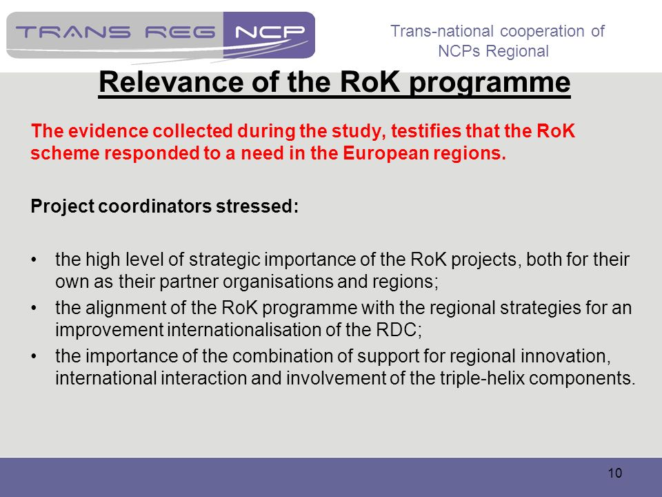Trans-national cooperation of NCPs Regional 10 Relevance of the RoK programme The evidence collected during the study, testifies that the RoK scheme r