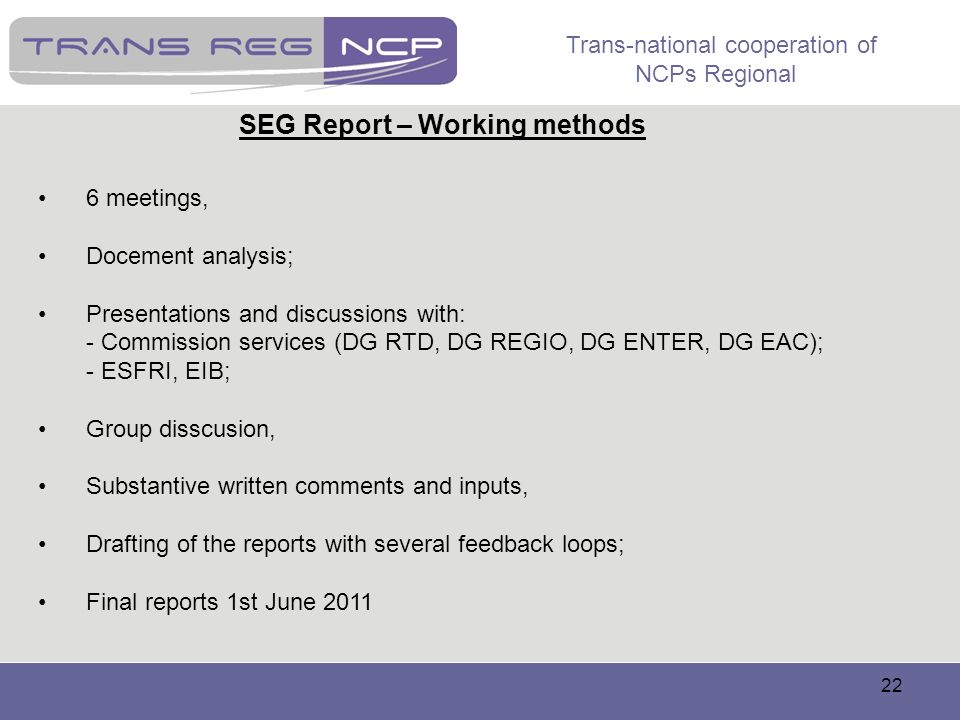 Trans-national cooperation of NCPs Regional 22 SEG Report – Working methods 6 meetings, Docement analysis; Presentations and discussions with: - Commi