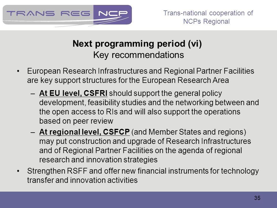 Trans-national cooperation of NCPs Regional 35 Next programming period (vi) Key recommendations European Research Infrastructures and Regional Partner