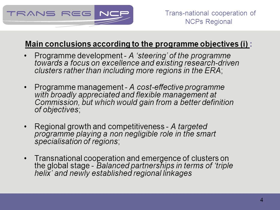 Trans-national cooperation of NCPs Regional 4 Main conclusions according to the programme objectives (i) : Programme development - A steering of the p