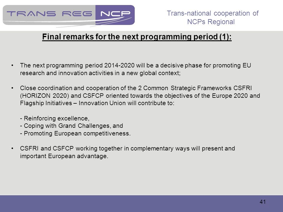 Trans-national cooperation of NCPs Regional 41 Final remarks for the next programming period (1): The next programming period 2014-2020 will be a deci
