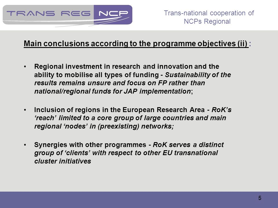Trans-national cooperation of NCPs Regional 36 Next programming period (vii) Key recommendations Align National Reform Programmes and the Development and Investment Partnership Contracts with objectives of Europe 2020 and Innovation Union Consider establishing a performance reserve for awarding excellent performance of regions implementing their research and innovation strategies CSFCP to support capacity building offering staircases to excellence Focus CSFCP on clusters as favourable eco-systems for innovation; foster streamlining of EU cluster schemes Use CSFCP for the modernisation of universities and research organisations – infrastructure, equipment, human resource development Support KIC co-location centers in convergence regions