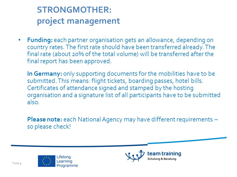Folie 3 STRONGMOTHER: project management Funding: each partner organisation gets an allowance, depending on country rates.