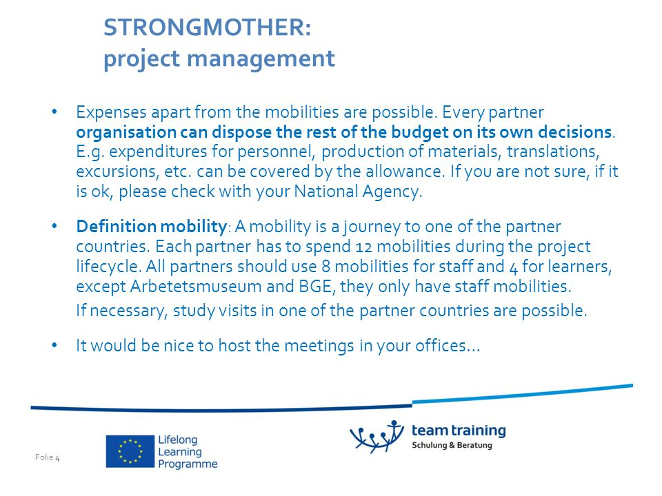 Folie 4 STRONGMOTHER: project management Expenses apart from the mobilities are possible.