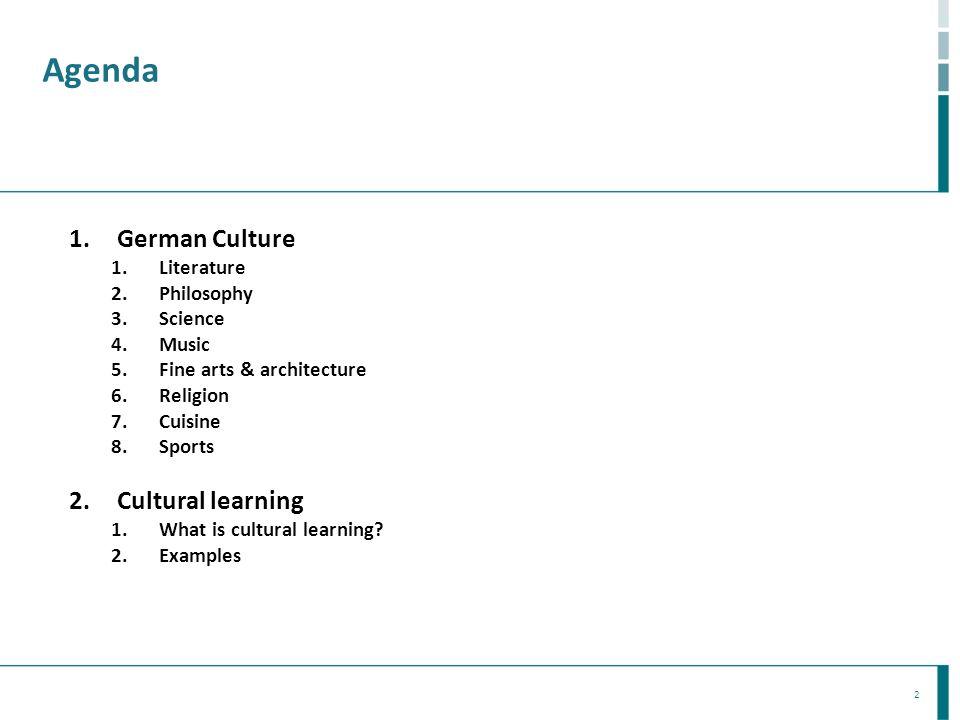2 Agenda 1.German Culture 1.Literature 2.Philosophy 3.Science 4.Music 5.Fine arts & architecture 6.Religion 7.Cuisine 8.Sports 2.Cultural learning 1.W