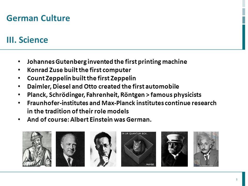 5 German Culture III. Science Johannes Gutenberg invented the first printing machine Konrad Zuse built the first computer Count Zeppelin built the fir