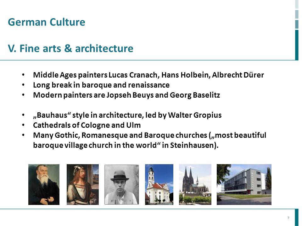 7 German Culture V. Fine arts & architecture Middle Ages painters Lucas Cranach, Hans Holbein, Albrecht Dürer Long break in baroque and renaissance Mo