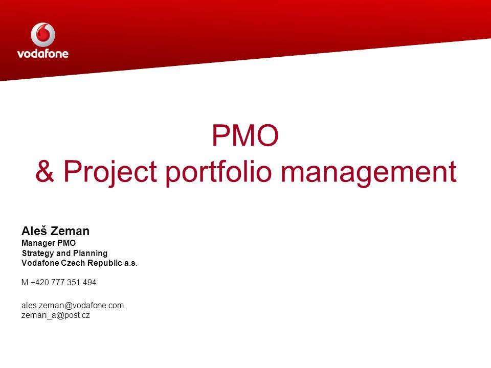 PMO & Project portfolio management Aleš Zeman Manager PMO Strategy and Planning Vodafone Czech Republic a.s. M +420 777 351 494 ales.zeman@vodafone.co