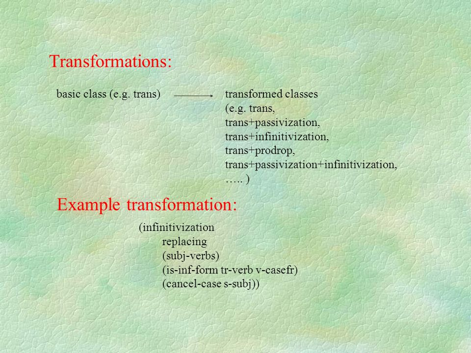 Transformations: basic class (e.g. trans)transformed classes (e.g. trans, trans+passivization, trans+infinitivization, trans+prodrop, trans+passivizat