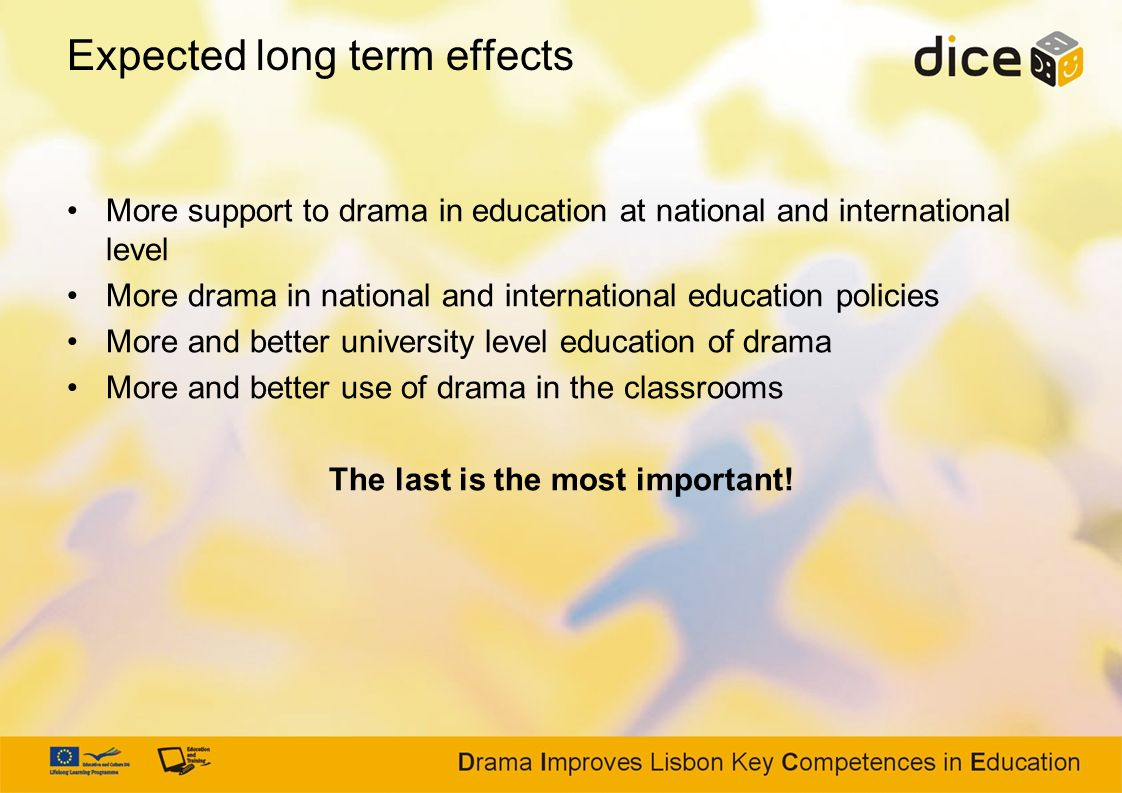 Expected long term effects More support to drama in education at national and international level More drama in national and international education p