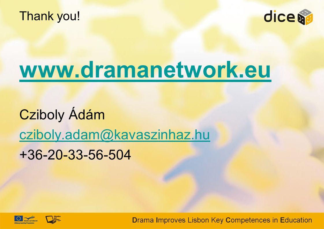 Thank you! www.dramanetwork.eu Cziboly Ádám cziboly.adam@kavaszinhaz.hu +36-20-33-56-504