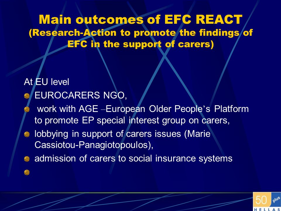 Main outcomes of EFC REACT (Research-Action to promote the findings of EFC in the support of carers) At EU level EUROCARERS NGO, work with AGE – Europ