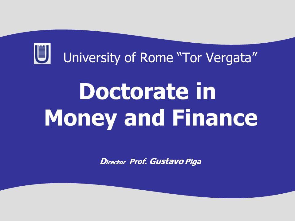 Doctorate in Money and Finance University of Rome Tor Vergata D irector Prof. Gustavo Piga