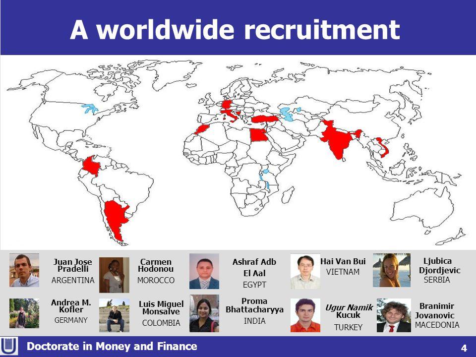 A worldwide recruitment Doctorate in Money and Finance 4 Juan Jose Pradelli ARGENTINA Ugur Namik Kucuk TURKEY Hai Van Bui VIETNAM Andrea M. Kofler GER