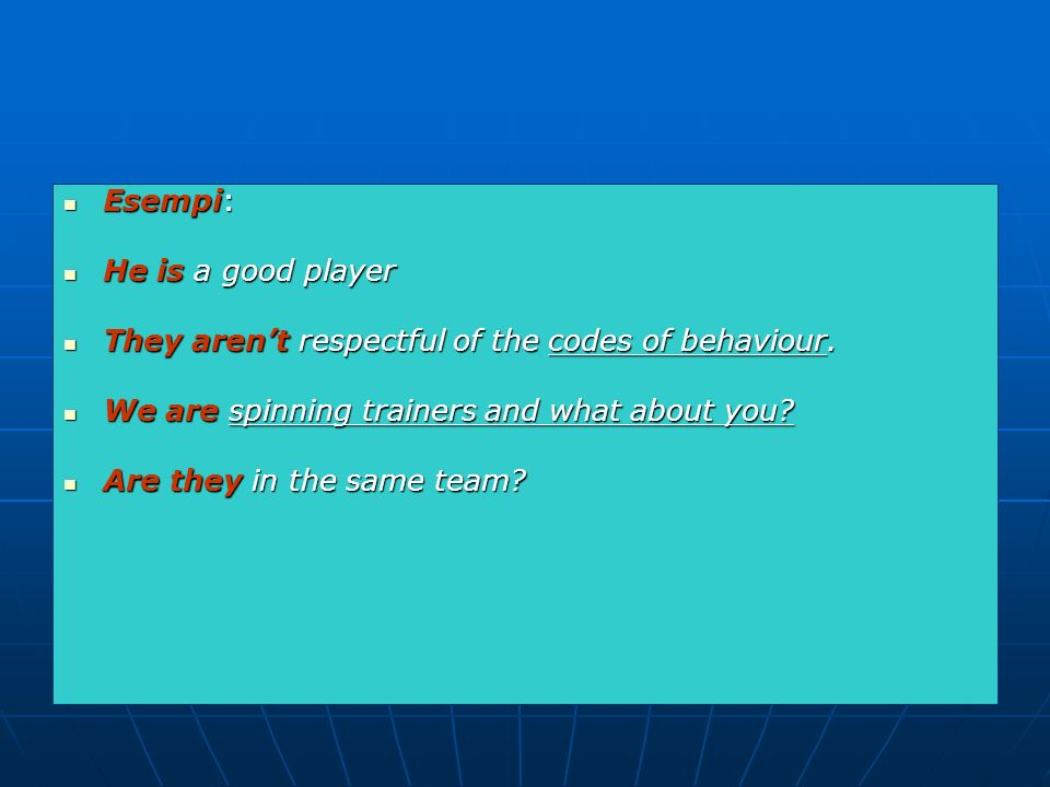 Esempi: Esempi: He is a good player He is a good player They arent respectful of the codes of behaviour.