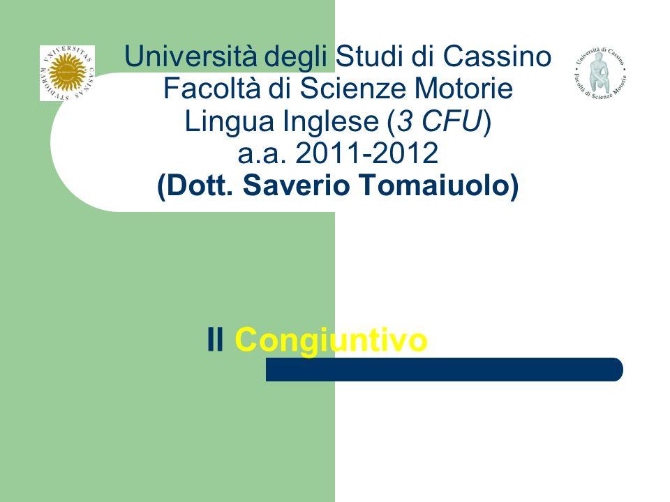 Università degli Studi di Cassino Facoltà di Scienze Motorie Lingua Inglese (3 CFU) a.a. 2011-2012 (Dott. Saverio Tomaiuolo) Il Congiuntivo