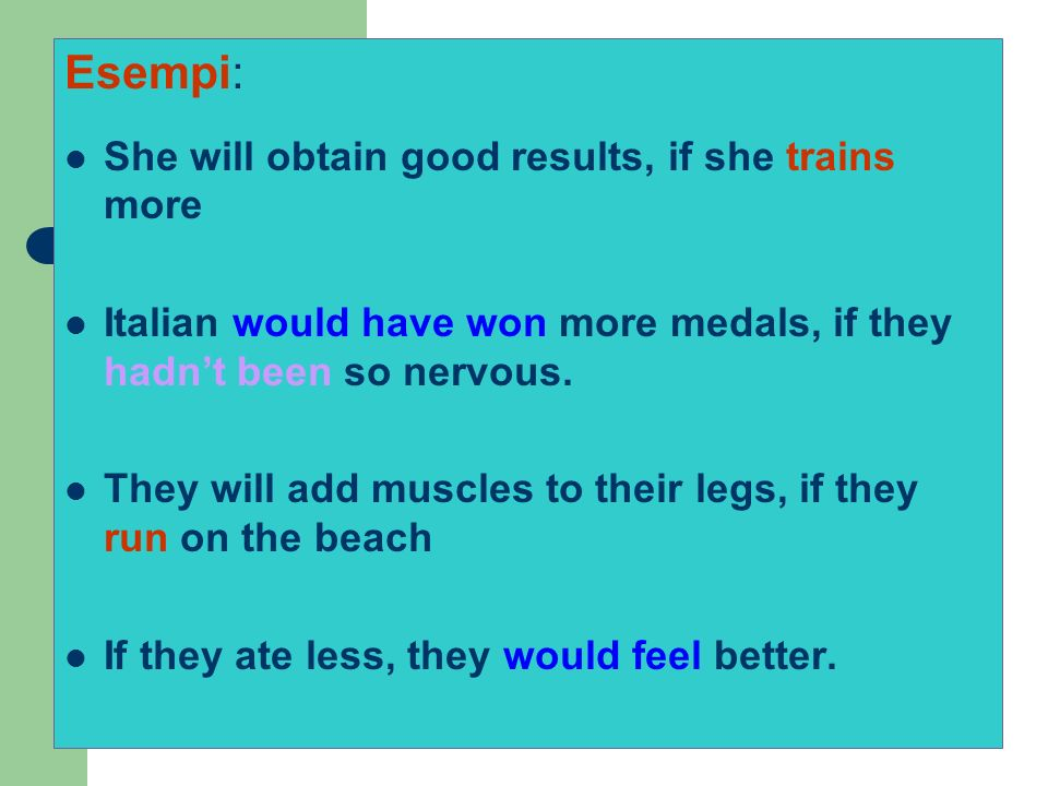 Esempi: She will obtain good results, if she trains more Italian would have won more medals, if they hadnt been so nervous. They will add muscles to t