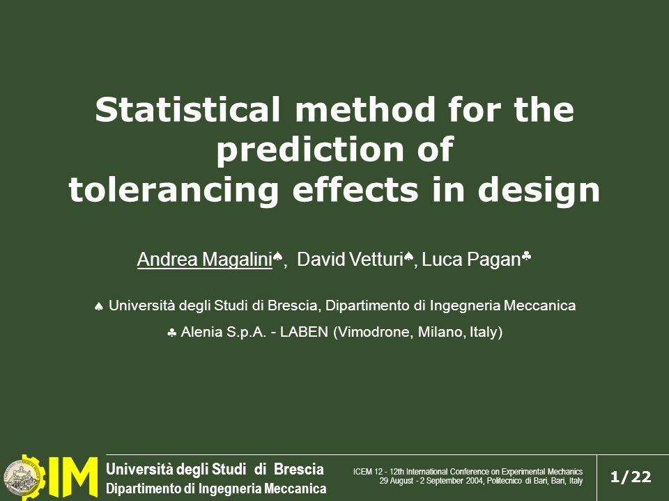 Università degli Studi di Brescia Dipartimento di Ingegneria Meccanica 1/22 Statistical method for the prediction of tolerancing effects in design And
