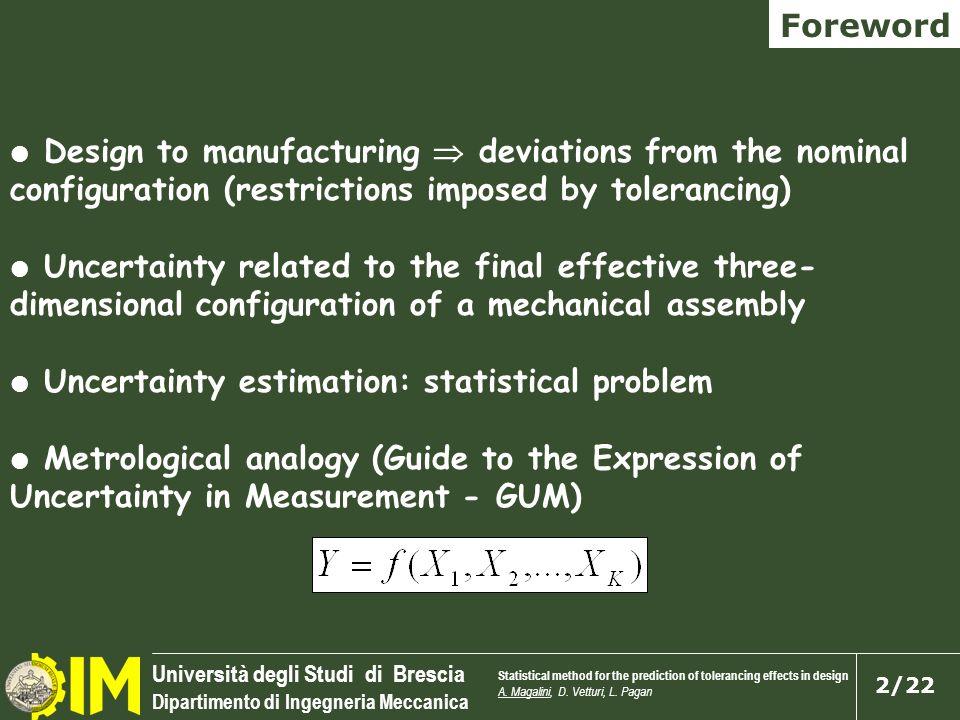 Università degli Studi di Brescia Dipartimento di Ingegneria Meccanica 2/22 Foreword Statistical method for the prediction of tolerancing effects in d