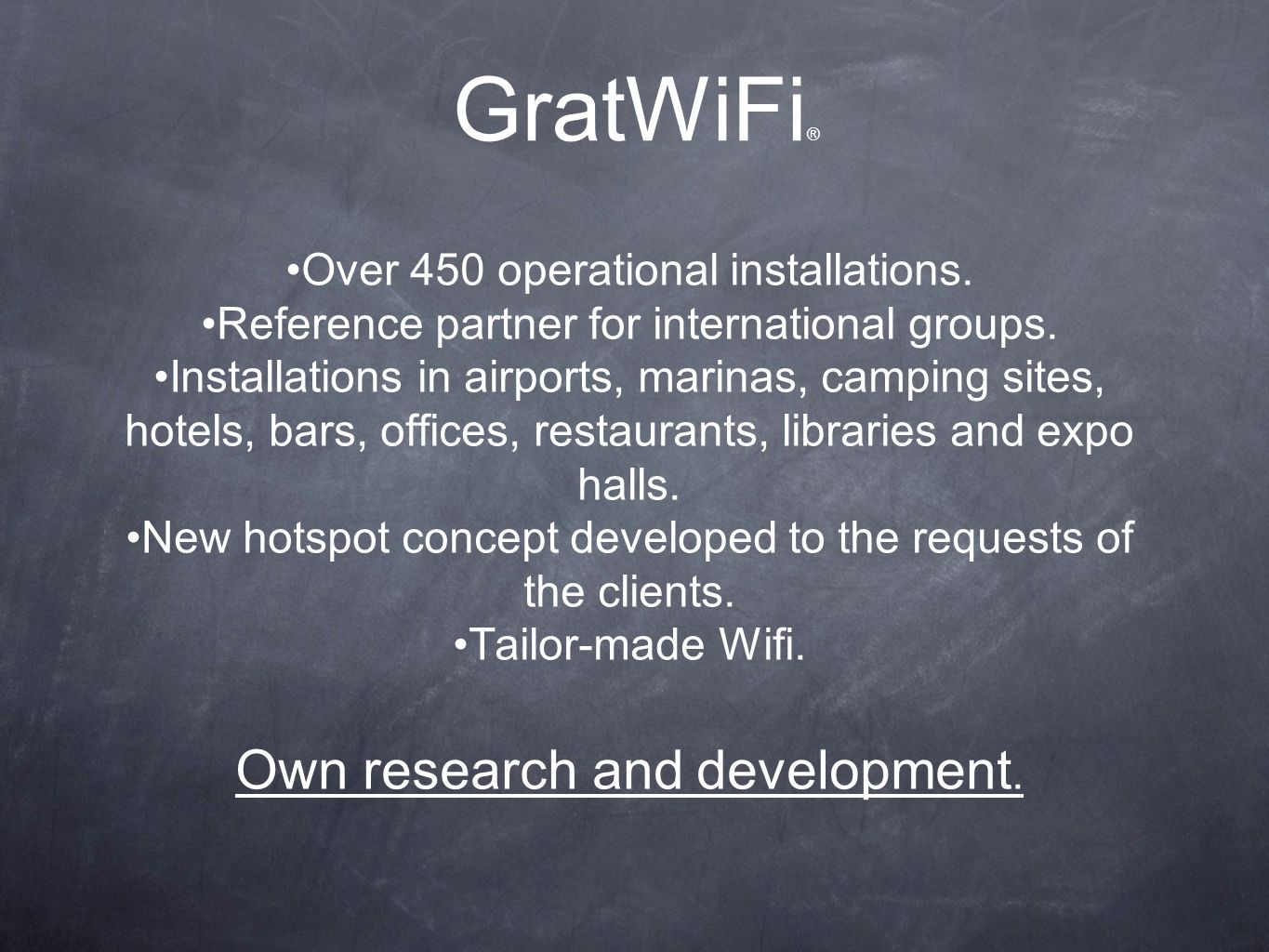 GratWiFi ® Over 450 operational installations. Reference partner for international groups. Installations in airports, marinas, camping sites, hotels,