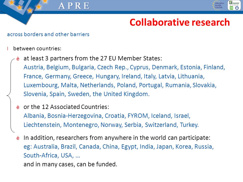 Collaborative research across borders and other barriers l between countries: è at least 3 partners from the 27 EU Member States: Austria, Belgium, Bu