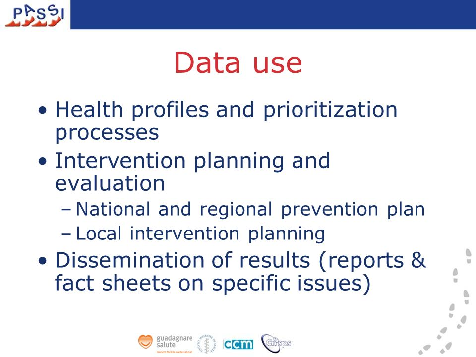 Data use Health profiles and prioritization processes Intervention planning and evaluation –National and regional prevention plan –Local intervention