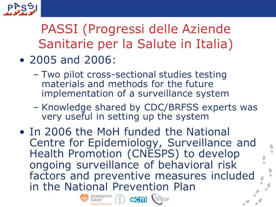 The web site offers news, documentation and other services for the network and the public health community (forums, material for training activities, etc.) www.epicentro.iss.it/passi PASSI-one: a monthly newsletter for the surveillance network, in electronic format, freely downloadable from the web site 15 issues already published PASSI on the Internet