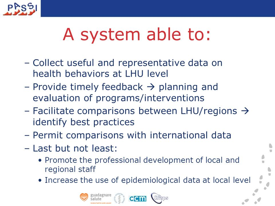 Method Since 2007 ongoing (monthly) data collection in each participating LHU: –telephone interviews of at least 275 persons/year/LHU –Interviewers: LHU personnel using a standardized questionnaire (questions adapted from BRFSS, Cindi, Steps, ISTAT comparisons) Participants selected from LHU population registers using stratified random sampling Inclusion criteria: age 18-69, residence in catchment area, availability of telephone number (mobile or land-line, obtained through various sources)