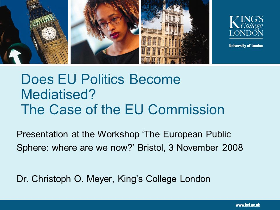 Does EU Politics Become Mediatised? The Case of the EU Commission Presentation at the Workshop The European Public Sphere: where are we now? Bristol,
