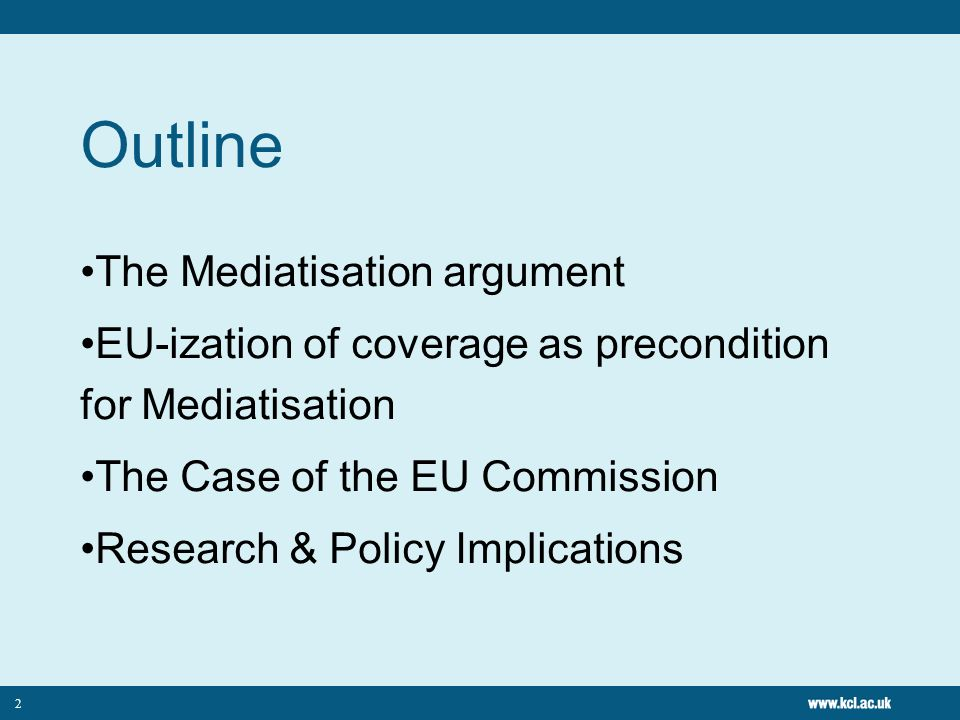 2 Outline The Mediatisation argument EU-ization of coverage as precondition for Mediatisation The Case of the EU Commission Research & Policy Implicat